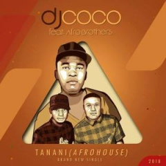 DJ Coco - Tanani (Radio Edit) Ft. Afro Brotherz
